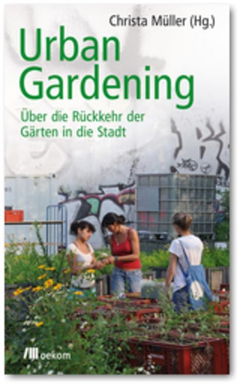 urban gardening ber die r ckkehr der g rten in die stadt. Black Bedroom Furniture Sets. Home Design Ideas